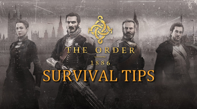The Order: 1886 Survival Tips Guide