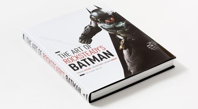 The Art of Rocksteady's Batman: Arkham Asylum, Arkham City & Arkham Knight (Book Review)